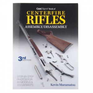 Gun Digest Centerfire Rifles-Assembly And Disassembly