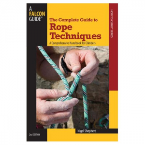 Complete Guide To Rope Techniques: A Comprehensive Handbook for Climbers