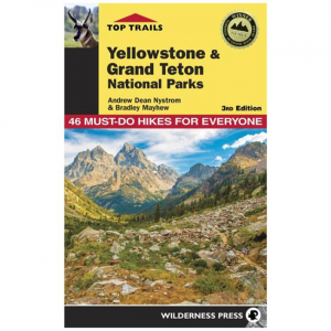 Top Trails: Yellowstone And Grand Teton National Parks: 46 Must-Do Hikes For Everyone - 3rd Edition